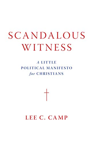 Compare Textbook Prices for Scandalous Witness: A Little Political Manifesto for Christians  ISBN 9780802877352 by Camp, Lee C.