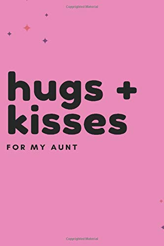 Hugs + Kisses for My Aunt: Sarcastic Motivational Quote Gag Notebook Sketch and Journal Notebook Diary Present. Encouragement Gift and Funny Joke Idea ... X 9 Lined Journal and Blank Pages. 120 Pages