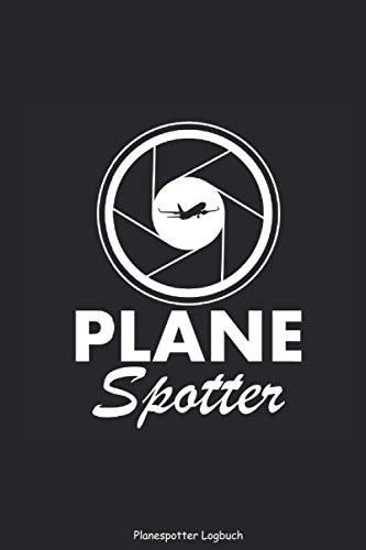 Planespotter Logbuch - Plane Spotter: Tagebuch Journal Flugzeuge beobachten Plane Spotter Beobachter Flughafen Dokumentation zum selbst ausfüllen für DINA5 6x9 Zoll 120 Seiten