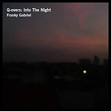 Q-Overs: Into the Night