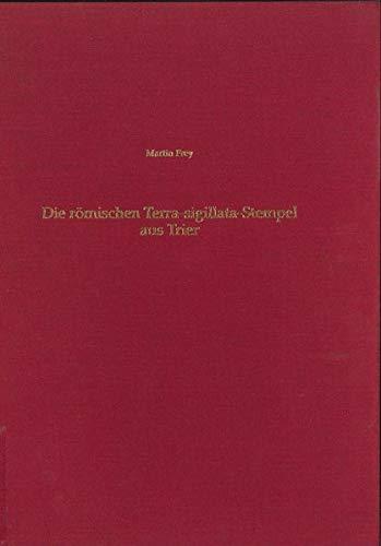 Die römischen Terra-sigillata-Stempel aus Trier (Trierer Zeitschrift für Geschichte und Kunst des Trierer Landes und seiner Nachbargebiete / Beiheft)
