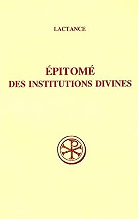 EPITOME DES INSTITUTIONS DIVINES. Edition billingue français-latin