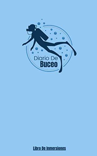 Diario De Buceo: Libro De Inmersiones - Cuaderno De Registro Rellenable Para Buceadores