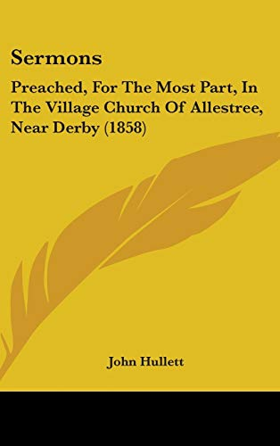 Sermons: Preached, For The Most Part, In The Village Church Of Allestree,...