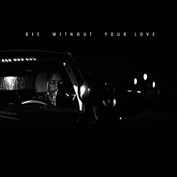 Die Without Your Love