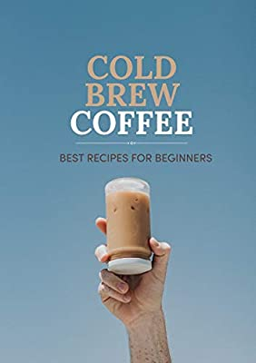 Cold Brew Coffee: Best Recipes For Beginners