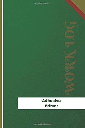 Adhesive Primer Work Log: Work Journal, Work Diary, Log - 120 pages, 6 x 9 inches (Orange Logs/Work Log)