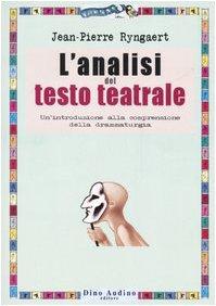 L'analisi del testo teatrale. Un'introduzione alla comprensione della drammaturgia