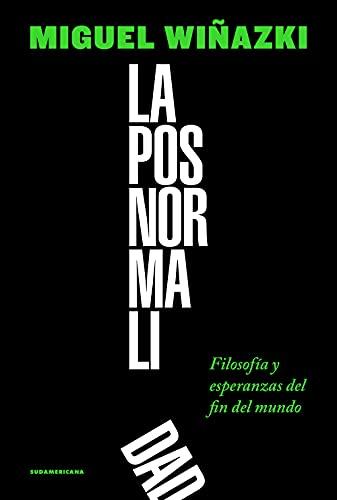 La posnormalidad: Filosofía y esperanzas del fin del mundo (Spanish Edition)