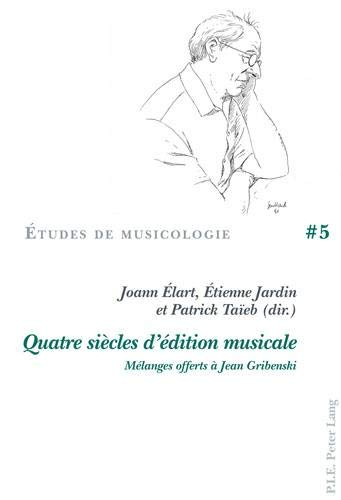 Quatre Siècles d'Édition Musicale: Mélanges Offerts À Jean Gribenski
