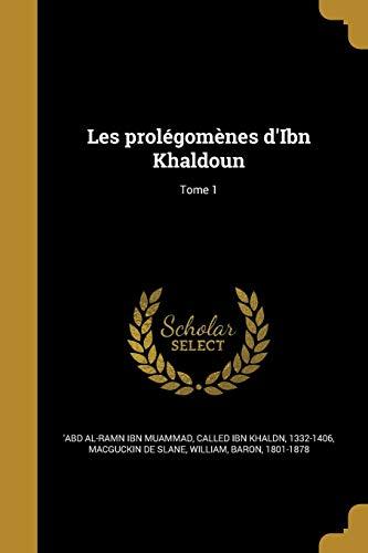 Les Prolegomenes D'Ibn Khaldoun; Tome 1 (French Edition)