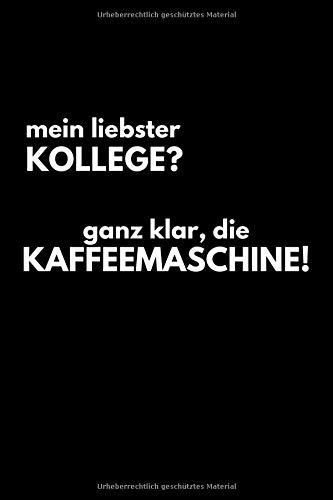 Mein liebster Kollege? Ganz klar die Kaffeemaschine!: Sarkasmus Design fürs Büro | Eintragen von Notizen, Terminen, Aufgaben und Ideen | 6x9 /ca. ... | Bürohumor | Geschenk für Kollegen, Freunde
