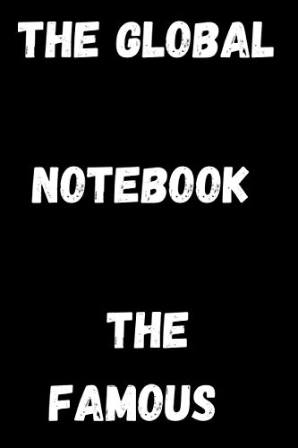 The Global Notebook The famous: The Global Notebook The famous Size 6×9inches 120 pages