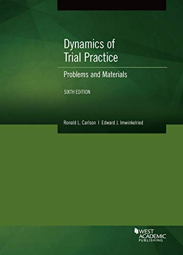 Compare Textbook Prices for Dynamics of Trial Practice, Problems and Materials Coursebook 6 Edition ISBN 9781647082482 by Carlson, Ronald L.,Imwinkelried, Edward J.