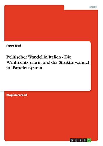 Politischer Wandel in Italien - Die Wahlrechtsreform und der Strukturwandel im Parteiensystem