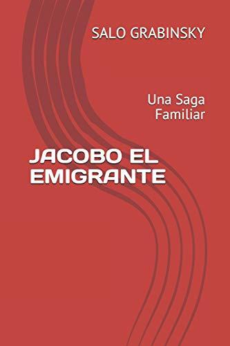 JACOBO EL EMIGRANTE: Una Saga Familiar