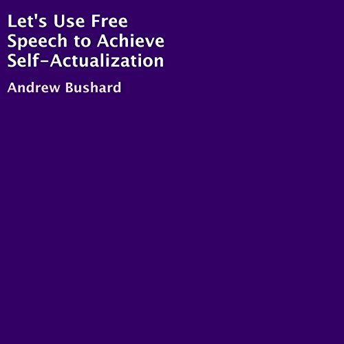 Let's Use Free Speech to Achieve Self-Actualization audiobook cover art