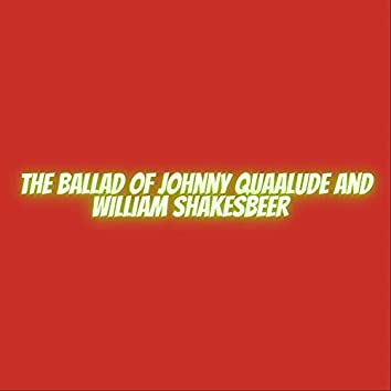 The Ballad of Johnny Quaalude and William ShakesBeer