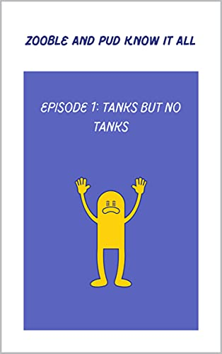 Zooble and Pud: Episode 1: Tanks but No Tanks (Zooble and Pud: Know it All) (English Edition)