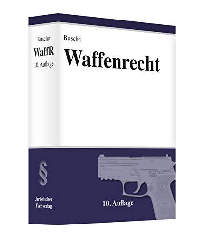 Waffenrecht Praxiswissen für Waffenbesitzer, Handel, Verwaltung und Justiz (Lehrbücher zum Waffenrecht - Praxiswissen für Anwender des Waffengesetzes)
