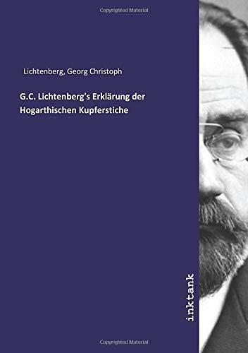 G.C. Lichtenberg's Erklärung der Hogarthischen Kupferstiche