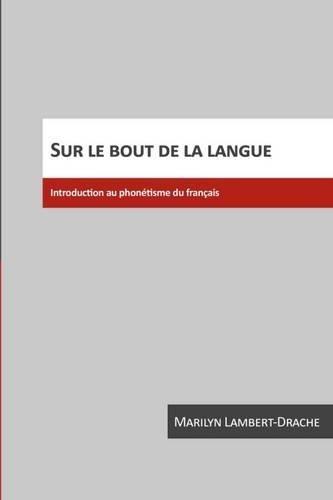 Sur Le Bout De La Langue: Introduction Au Phonétisme Du Français