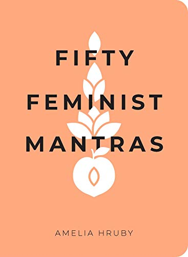 Compare Textbook Prices for Fifty Feminist Mantras: A Yearlong Practice for Cultivating Feminist Consciousness  ISBN 9781524858827 by Hruby, Amelia