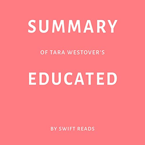 Summary of Tara Westover's Educated by Swift Reads audiobook cover art