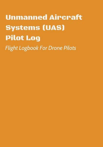 Unmanned Aircraft Systems (UAS) Pilot Log: Flight Logbook For Drone Pilots: Perfect For UAS & UAV Pilots Or Drone Operators (Part 107 Licensed): 2