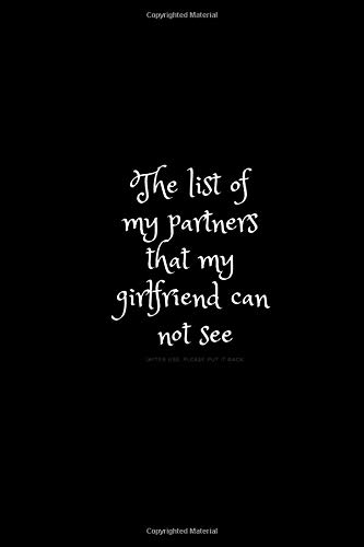 The list of my partners that my girlfriend can not see.: Personal Notebook, Unique Journal, Notebook for Man (110 Pages, Blank, 6 x 9)