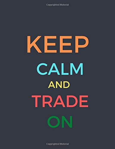KEEP CALM AND TRADE ON: DAY TRADING NOTEBOOK| STOCK TRADING ACTIVITIES |TRADE NOTEBOOK FOR TRADERS OF STOCKS, OPTIONS, FUTURES, FOREX.