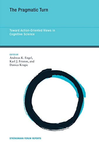 The Pragmatic Turn: Toward Action-Oriented Views in Cognitive Science (Strüngmann Forum Reports, Band 18)