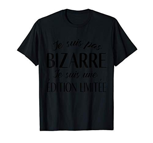 je suis pas bizarre je suis une édition limitée T-Shirt