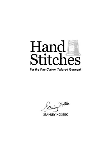 Hand Stitches: For the Fine Custom Tailored Garment (The Stanley Hostek Tailoring Book Series)
