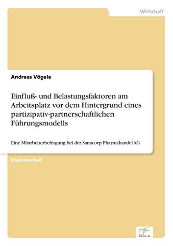 Einfluß- und Belastungsfaktoren am Arbeitsplatz vor dem Hintergrund eines partizipativ-partnerschaftlichen Führungsmodells: Eine Mitarbeiterbefragung bei der Sanacorp Pharmahandel AG
