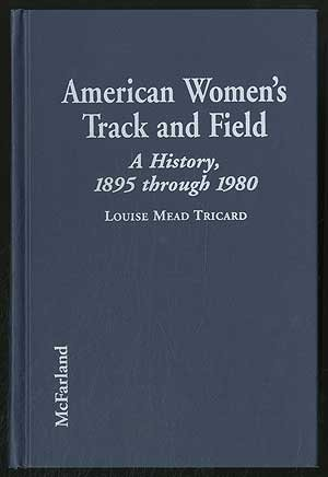 Compare Textbook Prices for American Women's Track and Field: A History, 1895 Through 1980 First Edition Edition ISBN 9780786402199 by Tricard, Louise Mead