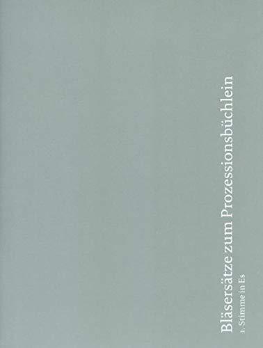 Bläsersätze zum Prozessionsbüchlein: Einzelstimme 1. Stimme in Es (Es-Klarinette, Alt-Saxophon): Bläsersatz zum Prozessionsbüchlein
