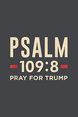 Psalm 109 8 Christian Anti Trump Pray For Trump: Notebook Planner -6x9 inch Daily Planner Journal, To Do List Notebook, Daily Organizer, 114 Pages