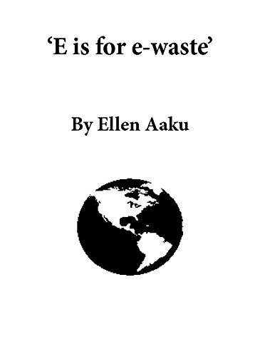 'E Is for E-Waste' By Ellen Aaku