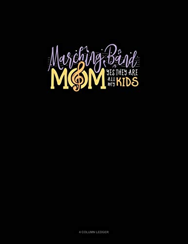 Marching Band Mom Yes They Are All My Kids: 4 Column Ledger