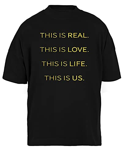 Luxogo This Is Real, This Is Love, This Is Life, This Is Us Unisex Nera Holgada Camiseta Hombre Mujer Baggy Men's Women's Black T-Shirt