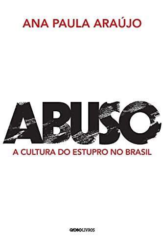 Abuso: A cultura do estupro no Brasil