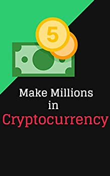 Make Millions in Cryptocurrency