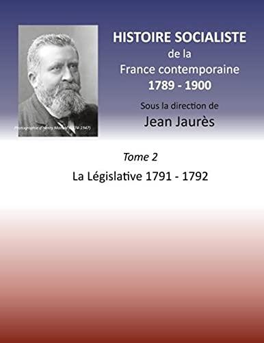 Histoire socialiste de la Franc contemporaine 1789-1900: Tome 2 La Législative 1791-1792 (Histoire de la révolution française)
