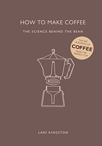 How to Make Coffee: The Science Behind the Bean (English Edition)