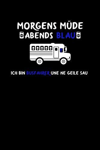 Morgens Müde abends blau ich bin Busfahrer und ne geile Sau: Lustiges A5 Notizbuch Blank / Blanko / Leer 120 Seiten für den Busfahrer