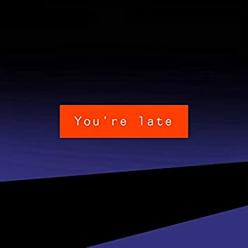 You're Late