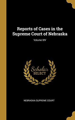 Reports of Cases in the Supreme Court of Nebraska; Volume XIV