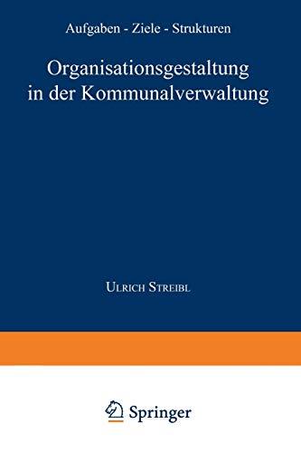 Organisationsgestaltung in der Kommunalverwaltung: Aufgaben - Ziele - Strukturen (Gabler Edition Wissenschaft)