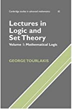 [Lectures in Logic and Set Theory: Volume 1, Mathematical Logic: Mathematical Logic v. 1 (Cambridge Studies in Advanced Mathematics)] [Author: Tourlakis, George] [January, 2003]